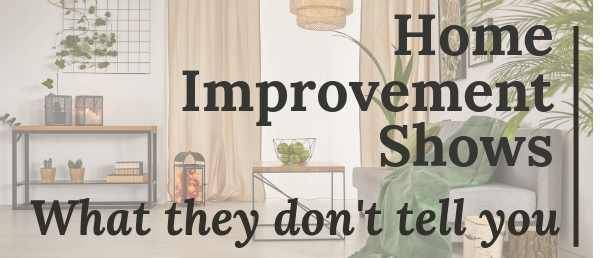 what they don't tell you on home improvement shows